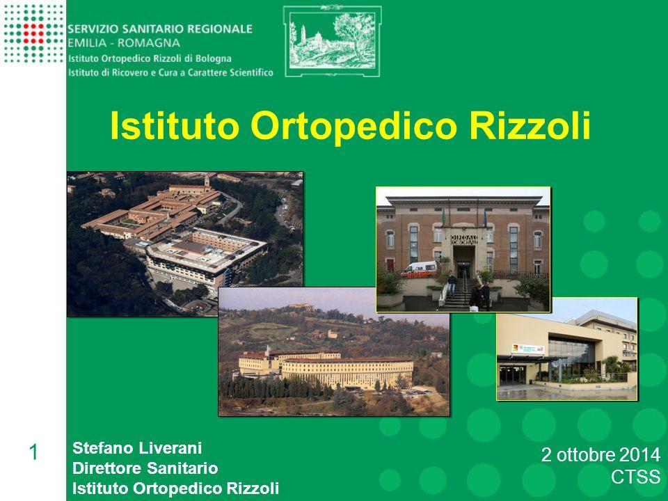 1 2 ottobre 2014 CTSS Istituto Ortopedico Rizzoli Stefano Liverani Direttore Sanitario Istituto Ortopedico Rizzoli