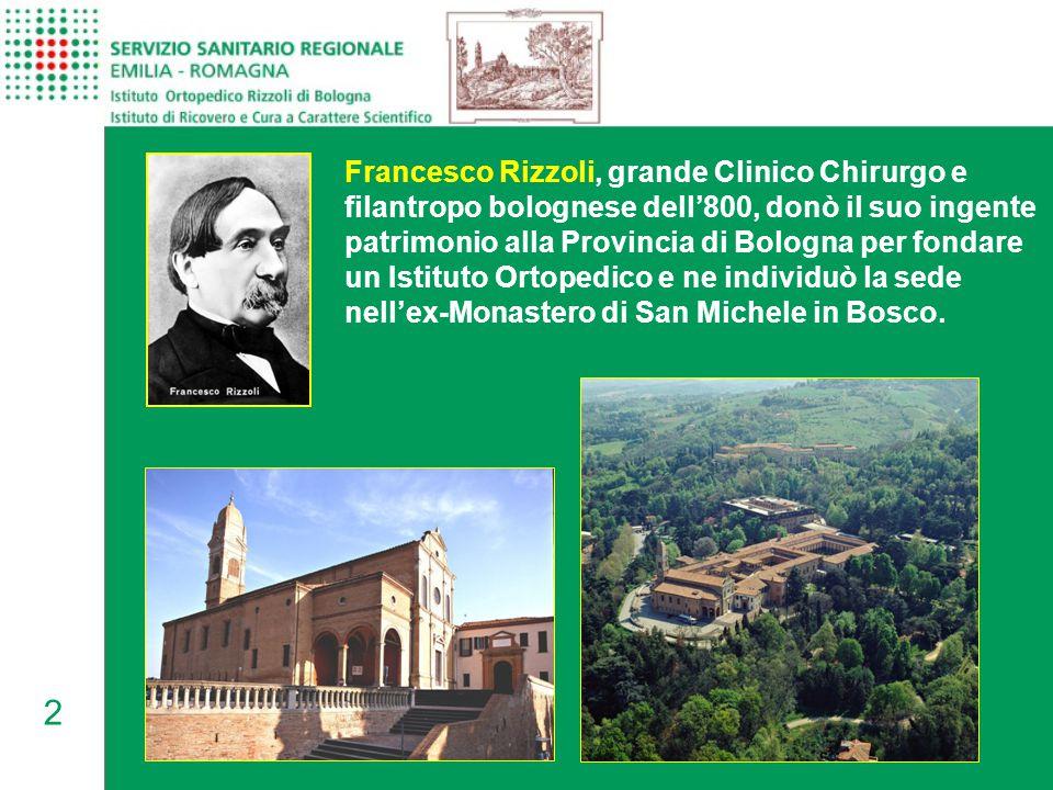 2 Francesco Rizzoli, grande Clinico Chirurgo e filantropo bolognese dell'800, donò il suo ingente patrimonio alla Provincia di Bologna per fondare un Istituto Ortopedico e ne individuò la sede nell'ex-Monastero di San Michele in Bosco.