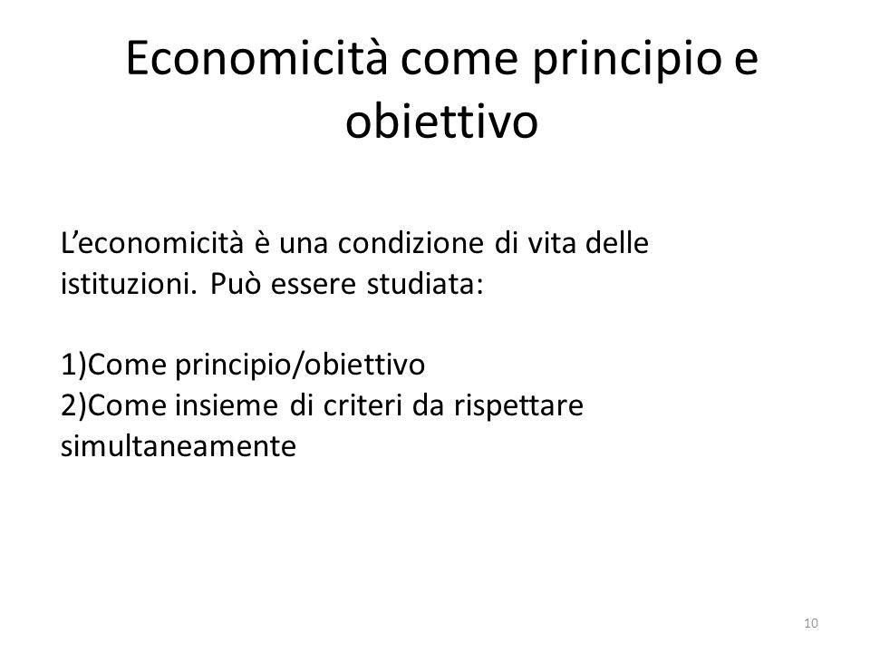 Economicità come principio e obiettivo 10 L'economicità è una condizione di vita delle istituzioni. Può essere studiata: 1)Come principio/obiettivo 2)