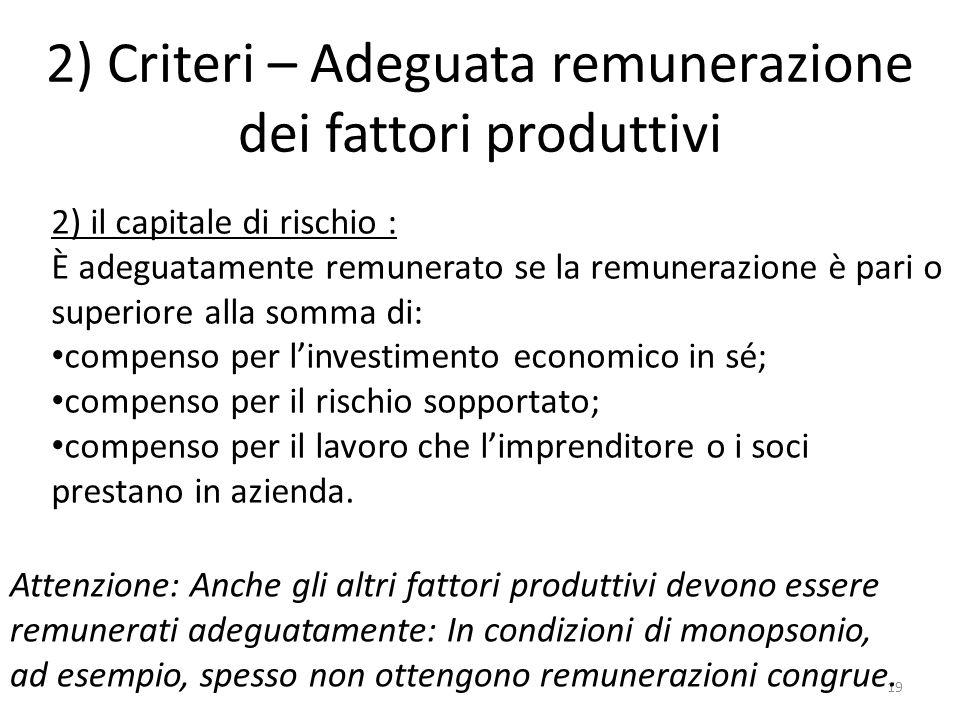 2) Criteri – Adeguata remunerazione dei fattori produttivi 19 2) il capitale di rischio : È adeguatamente remunerato se la remunerazione è pari o supe