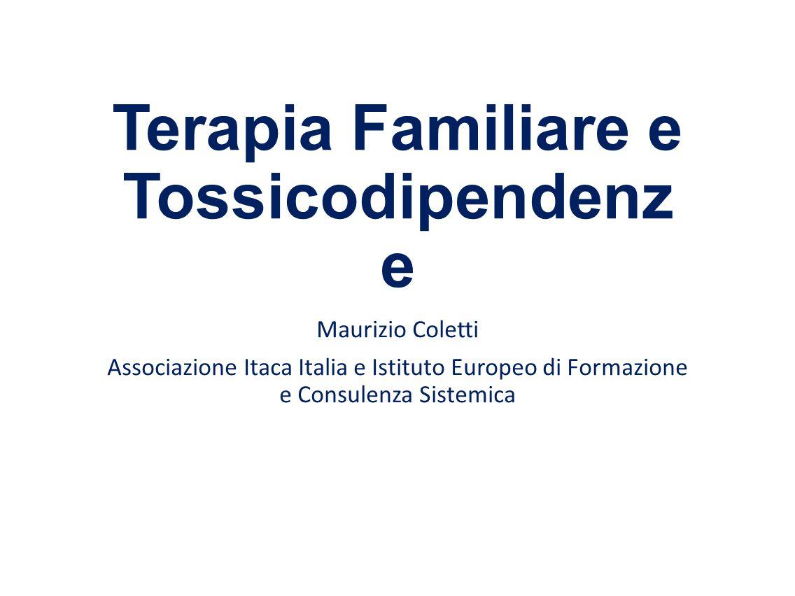 Terapia Familiare e Tossicodipendenz e Maurizio Coletti Associazione Itaca Italia e Istituto Europeo di Formazione e Consulenza Sistemica