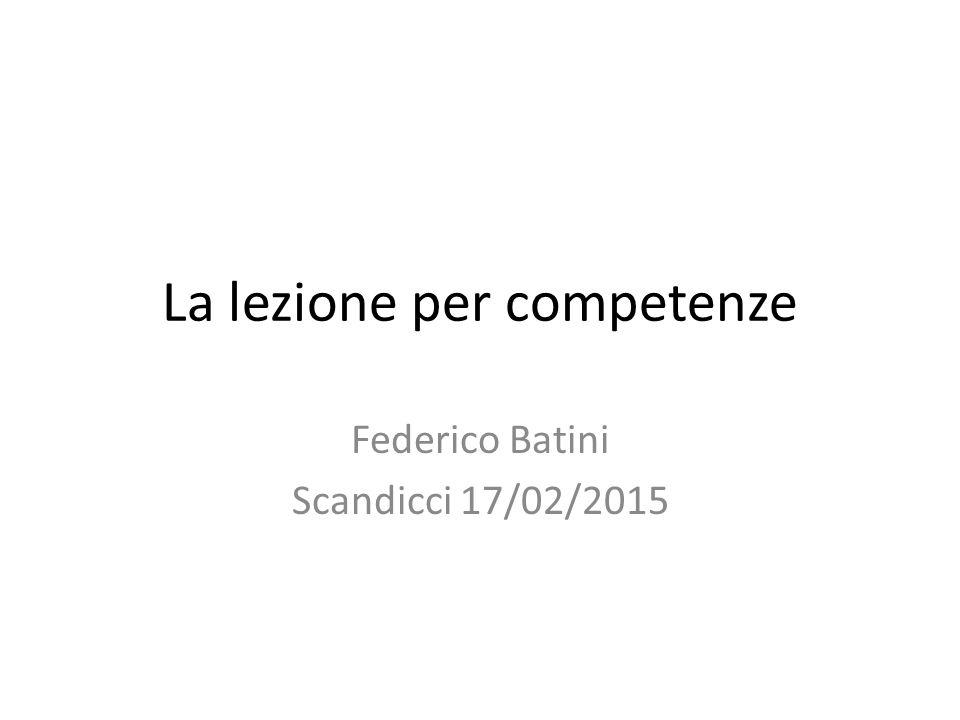 La lezione per competenze Federico Batini Scandicci 17/02/2015