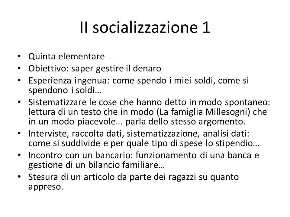 II socializzazione 1 Quinta elementare Obiettivo: saper gestire il denaro Esperienza ingenua: come spendo i miei soldi, come si spendono i soldi… Sist