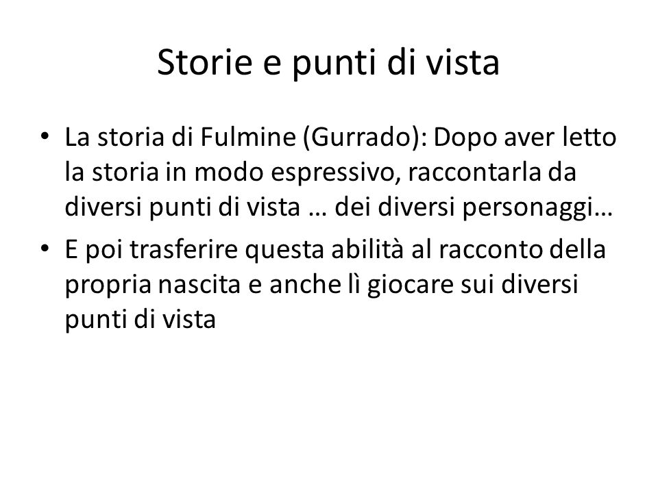 Storie e punti di vista La storia di Fulmine (Gurrado): Dopo aver letto la storia in modo espressivo, raccontarla da diversi punti di vista … dei dive