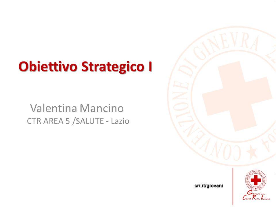 cri.it/giovani Valentina Mancino CTR AREA 5 /SALUTE - Lazio Obiettivo Strategico I