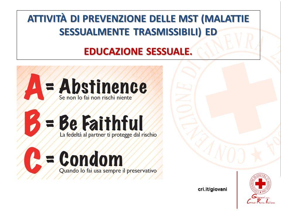 cri.it/giovani ATTIVITÀ DI PREVENZIONE DELLE MST (MALATTIE SESSUALMENTE TRASMISSIBILI) ED EDUCAZIONE SESSUALE.