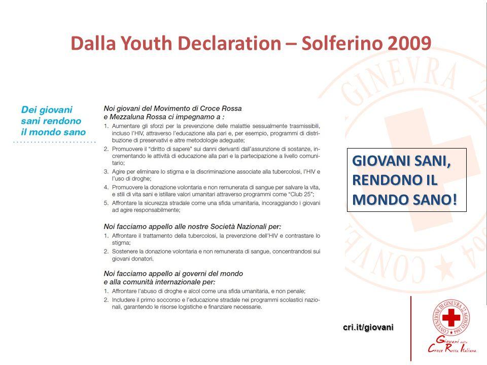 cri.it/giovani Dalla Youth Declaration – Solferino 2009 GIOVANI SANI, RENDONO IL MONDO SANO!