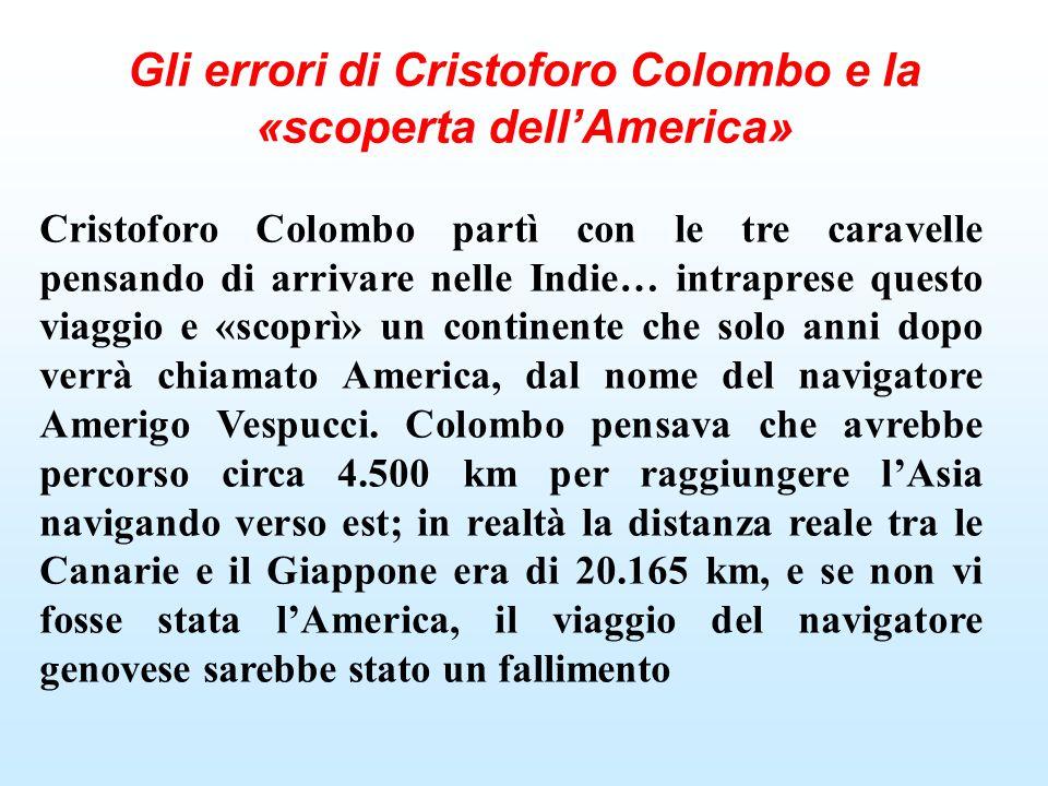 Gli errori di Cristoforo Colombo e la «scoperta dell'America» Cristoforo Colombo partì con le tre caravelle pensando di arrivare nelle Indie… intrapre
