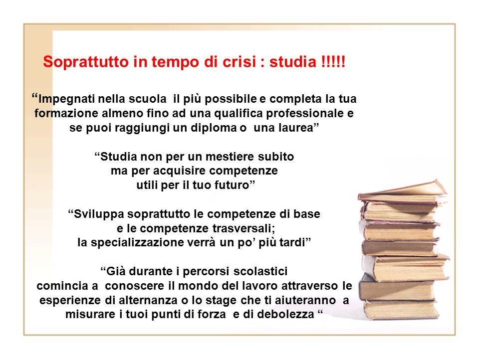 """Soprattutto in tempo di crisi : studia !!!!! """" Impegnati nella scuola il più possibile e completa la tua formazione almeno fino ad una qualifica profe"""