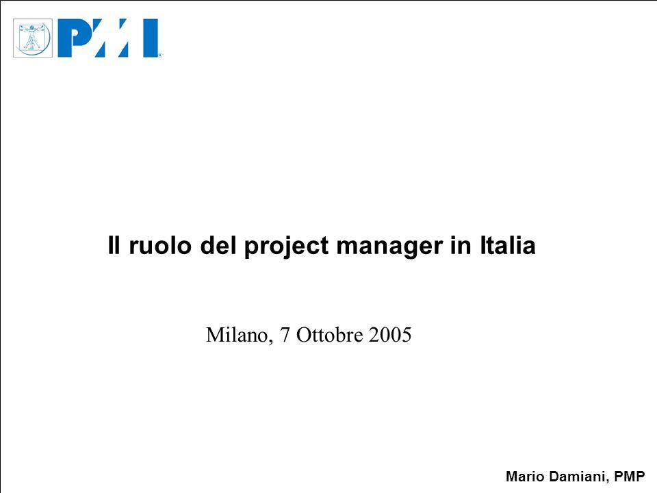 Mario Damiani, PMP Il ruolo del project manager in Italia Milano, 7 Ottobre 2005