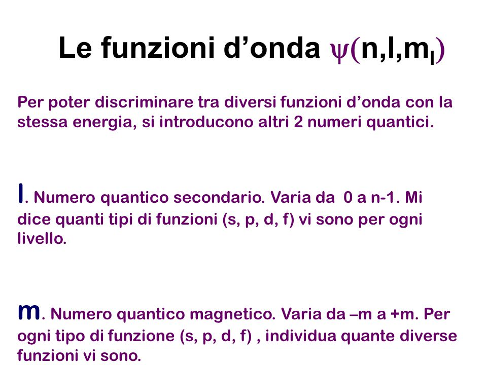 Per poter discriminare tra diversi funzioni d'onda con la stessa energia, si introducono altri 2 numeri quantici. l. Numero quantico secondario. Varia