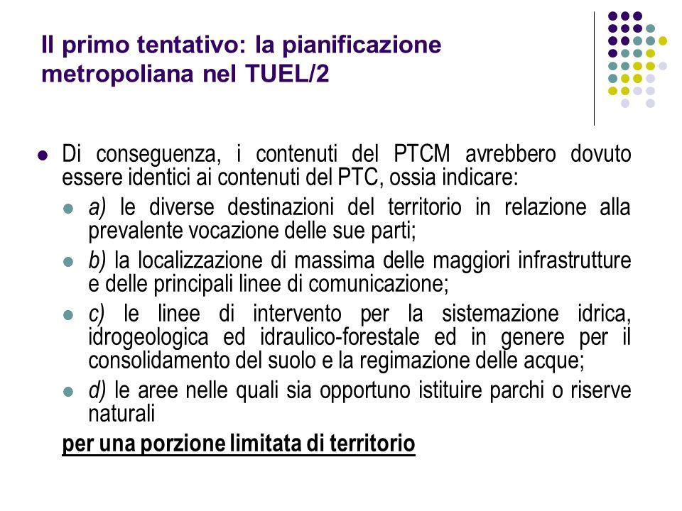 Il primo tentativo: la pianificazione metropoliana nel TUEL/2 Di conseguenza, i contenuti del PTCM avrebbero dovuto essere identici ai contenuti del P