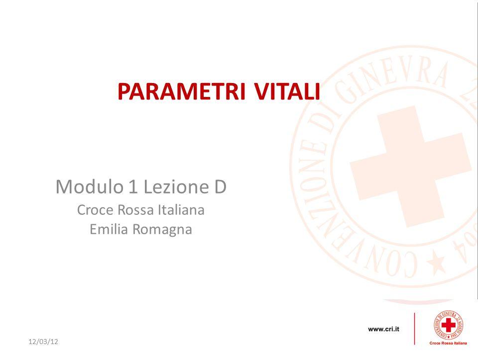 12/03/12 Modulo 1 Lezione D Croce Rossa Italiana Emilia Romagna PARAMETRI VITALI