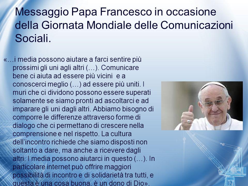 Messaggio Papa Francesco in occasione della Giornata Mondiale delle Comunicazioni Sociali. «…i media possono aiutare a farci sentire più prossimi gli