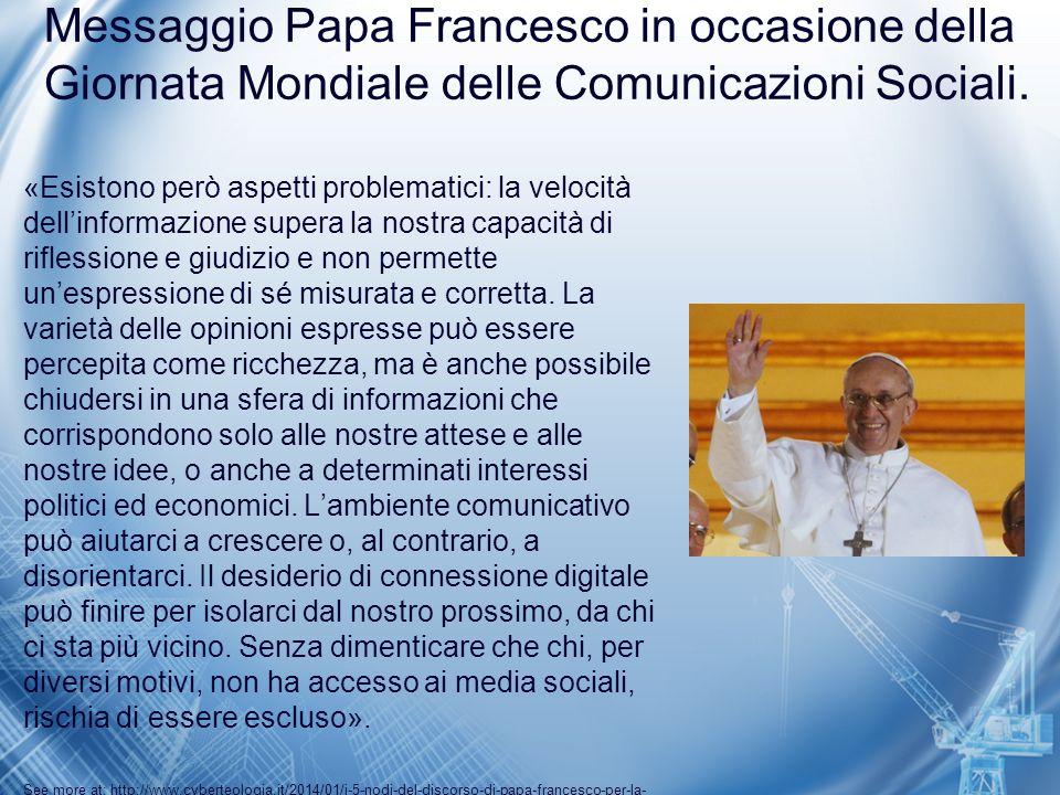 Messaggio Papa Francesco in occasione della Giornata Mondiale delle Comunicazioni Sociali. «Esistono però aspetti problematici: la velocità dell'infor