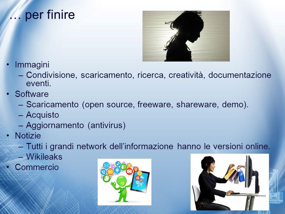 … per finire Immagini –Condivisione, scaricamento, ricerca, creatività, documentazione eventi. Software –Scaricamento (open source, freeware, sharewar