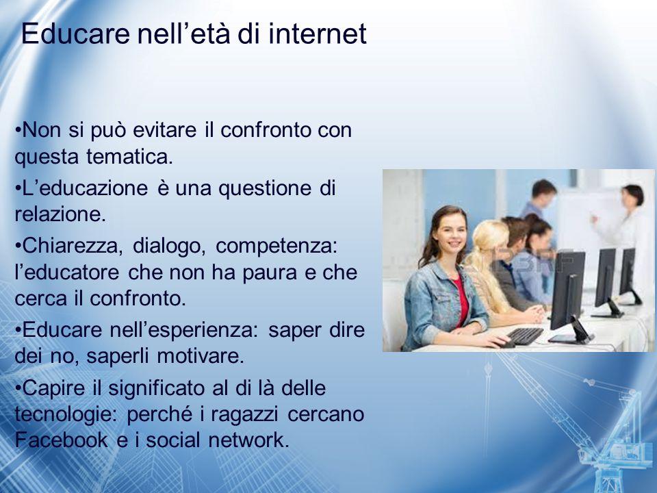 Educare nell'età di internet Non si può evitare il confronto con questa tematica. L'educazione è una questione di relazione. Chiarezza, dialogo, compe
