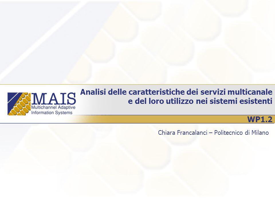 Analisi delle caratteristiche dei servizi multicanale e del loro utilizzo nei sistemi esistenti WP1.2 Chiara Francalanci – Politecnico di Milano