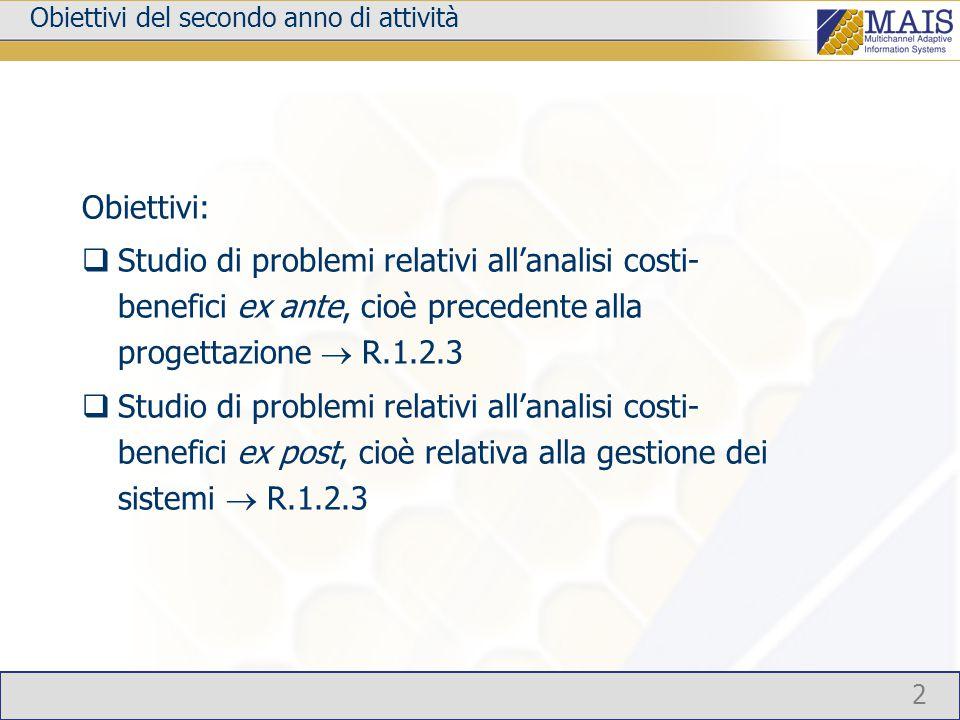2 Obiettivi del secondo anno di attività Obiettivi:  Studio di problemi relativi all'analisi costi- benefici ex ante, cioè precedente alla progettazi