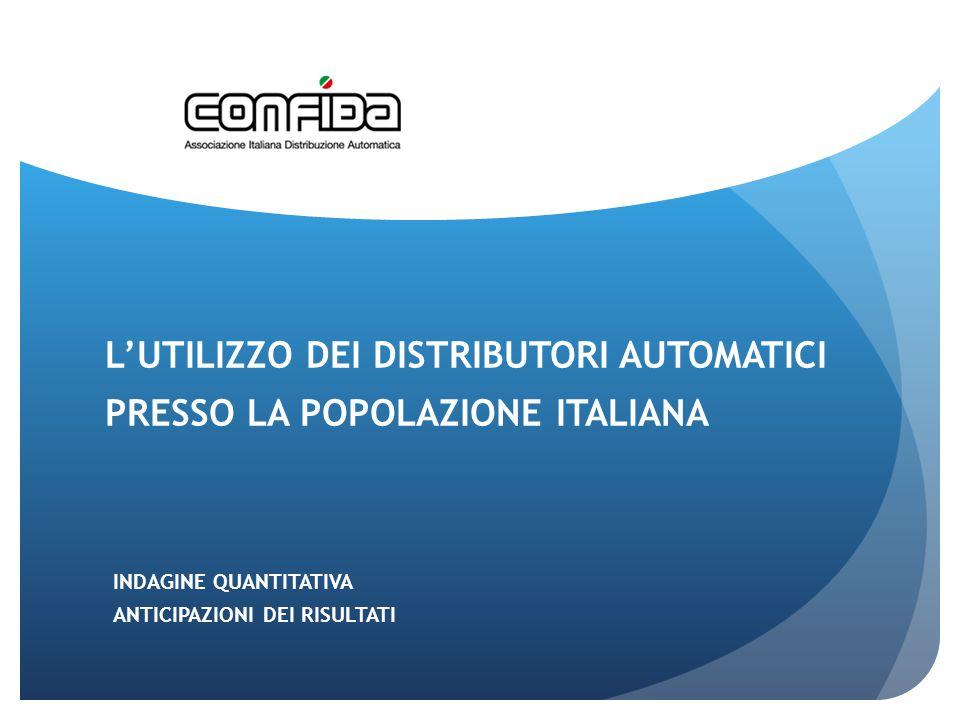 L'UTILIZZO DEI DISTRIBUTORI AUTOMATICI PRESSO LA POPOLAZIONE ITALIANA INDAGINE QUANTITATIVA ANTICIPAZIONI DEI RISULTATI