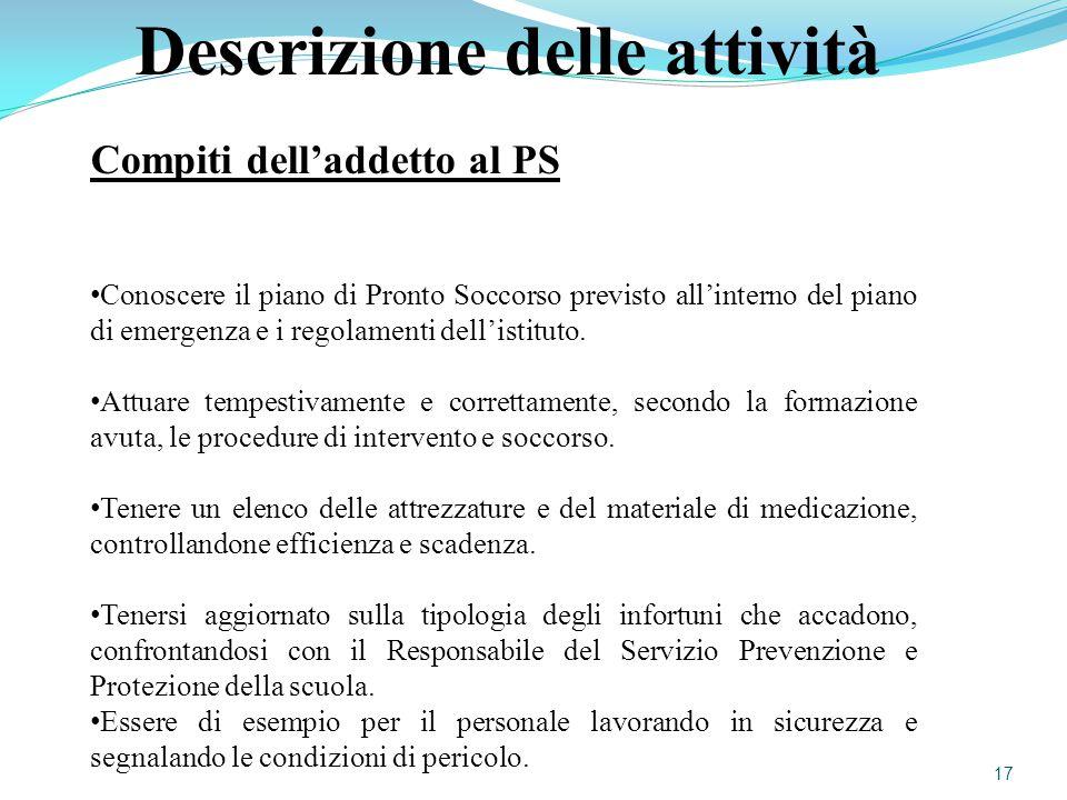 Descrizione delle attività Compiti dell'addetto al PS Conoscere il piano di Pronto Soccorso previsto all'interno del piano di emergenza e i regolament