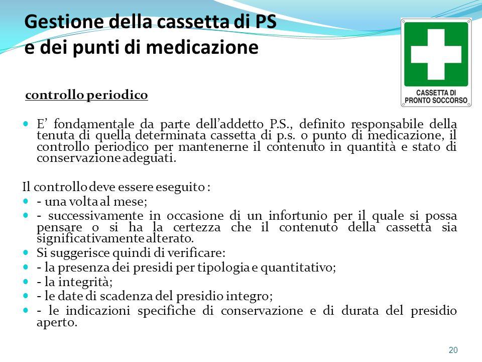 Gestione della cassetta di PS e dei punti di medicazione controllo periodico E' fondamentale da parte dell'addetto P.S., definito responsabile della t