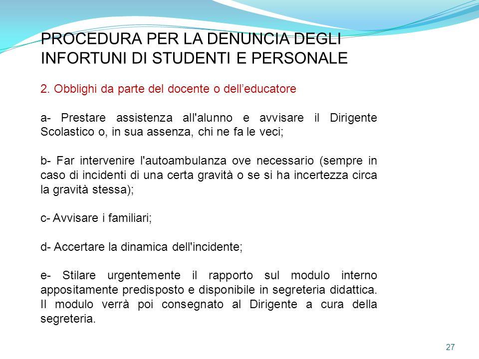PROCEDURA PER LA DENUNCIA DEGLI INFORTUNI DI STUDENTI E PERSONALE 2. Obblighi da parte del docente o dell'educatore a- Prestare assistenza all'alunno