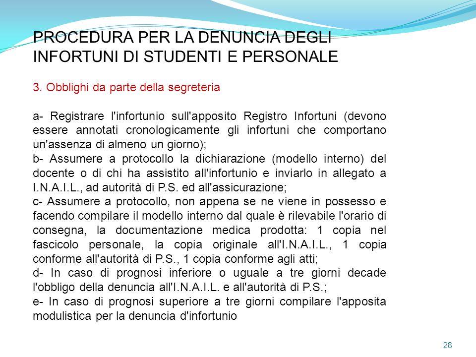 PROCEDURA PER LA DENUNCIA DEGLI INFORTUNI DI STUDENTI E PERSONALE 3. Obblighi da parte della segreteria a- Registrare l'infortunio sull'apposito Regis