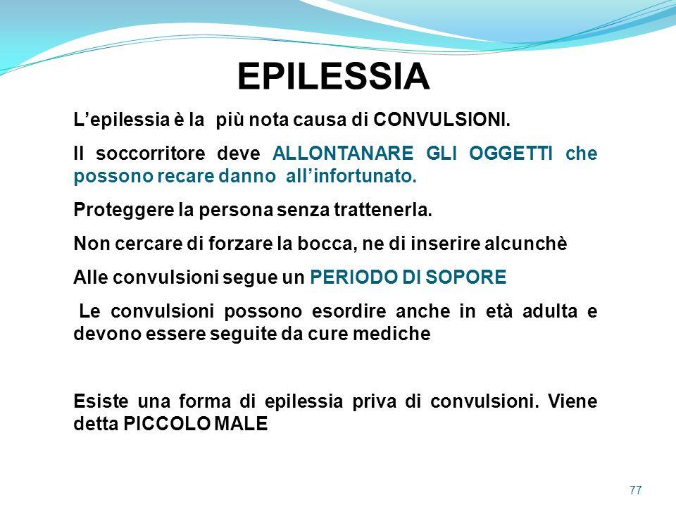 L'epilessia è la più nota causa di CONVULSIONI. Il soccorritore deve ALLONTANARE GLI OGGETTI che possono recare danno all'infortunato. Proteggere la p