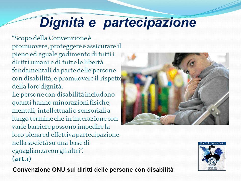Scopo della Convenzione è promuovere, proteggere e assicurare il pieno ed eguale godimento di tutti i diritti umani e di tutte le libertà fondamentali da parte delle persone con disabilità, e promuovere il rispetto della loro dignità.