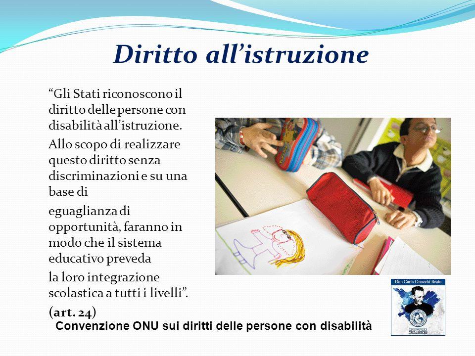 Diritto all'istruzione Gli Stati riconoscono il diritto delle persone con disabilità all'istruzione.