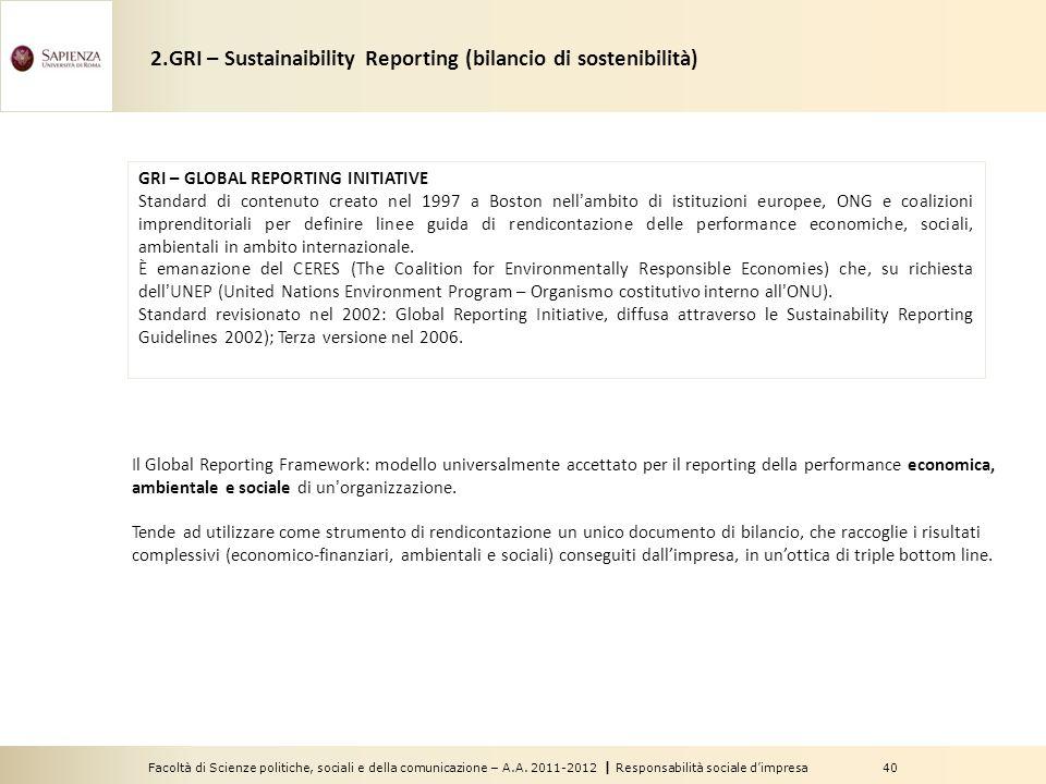 Facoltà di Scienze politiche, sociali e della comunicazione – A.A. 2011-2012   Responsabilità sociale d'impresa 40 2.GRI – Sustainaibility Reporting (