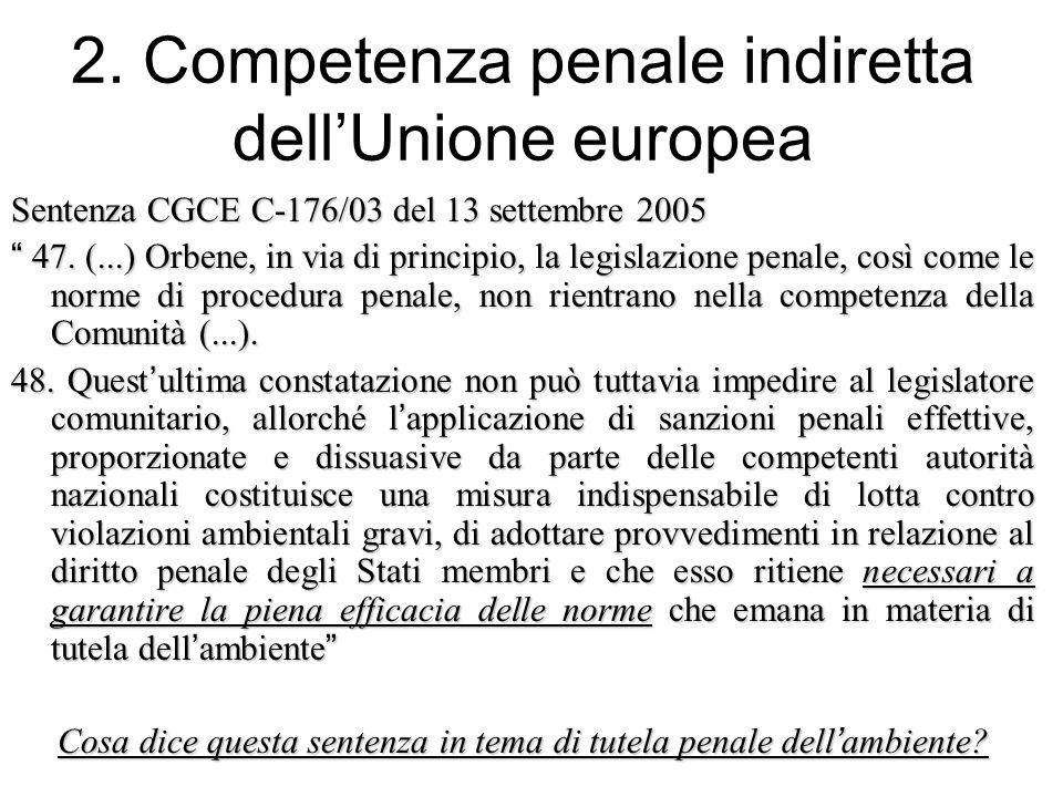 """2. Competenza penale indiretta dell'Unione europea Sentenza CGCE C-176/03 del 13 settembre 2005 """" 47. (...) Orbene, in via di principio, la legislazio"""