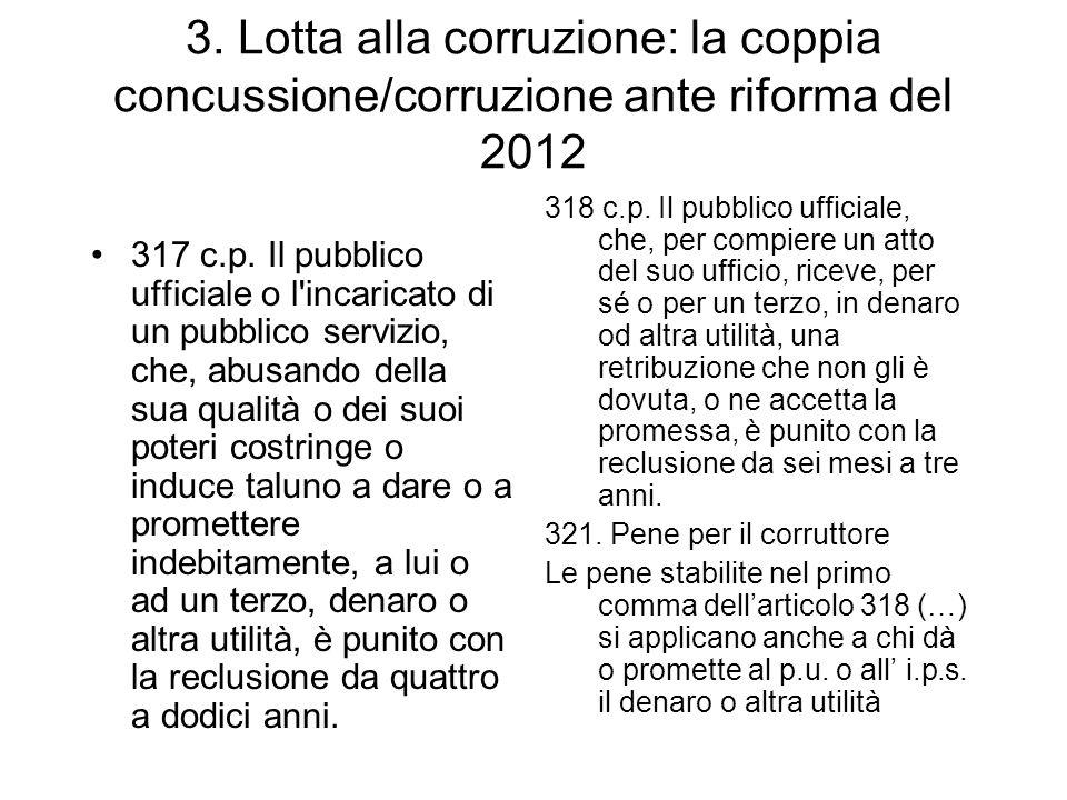 3. Lotta alla corruzione: la coppia concussione/corruzione ante riforma del 2012 317 c.p. Il pubblico ufficiale o l'incaricato di un pubblico servizio