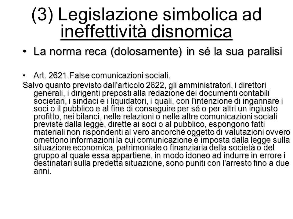 (3) Legislazione simbolica ad ineffettività disnomica La norma reca (dolosamente) in sé la sua paralisiLa norma reca (dolosamente) in sé la sua parali
