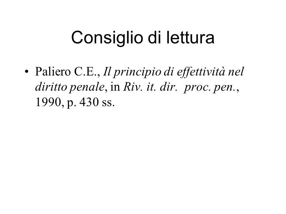 Consiglio di lettura Paliero C.E., Il principio di effettività nel diritto penale, in Riv. it. dir. proc. pen., 1990, p. 430 ss.