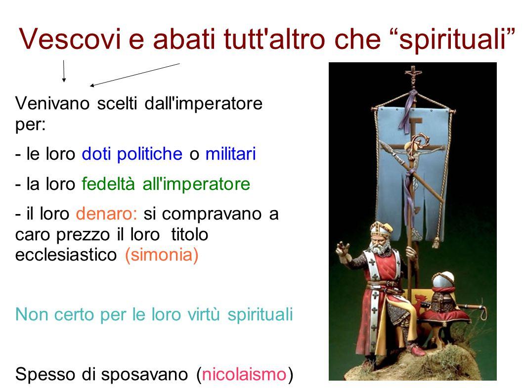 """Vescovi e abati tutt'altro che """"spirituali"""" Venivano scelti dall'imperatore per: - le loro doti politiche o militari - la loro fedeltà all'imperatore"""