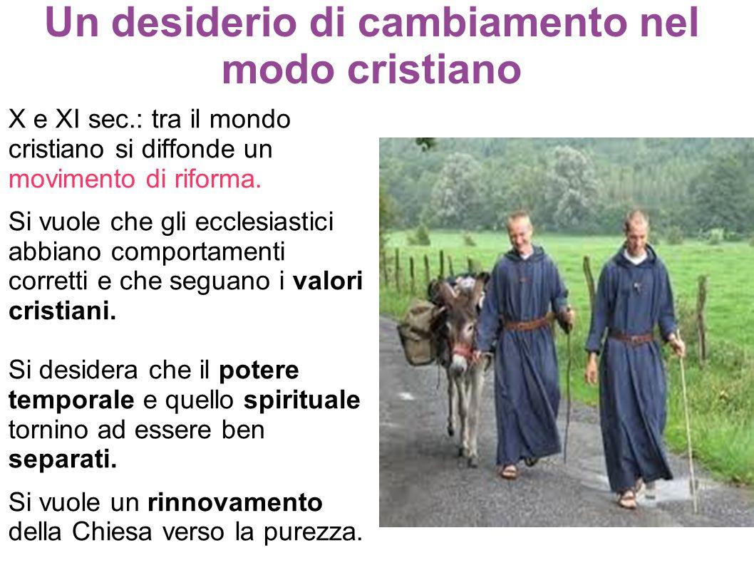 Un desiderio di cambiamento nel modo cristiano X e XI sec.: tra il mondo cristiano si diffonde un movimento di riforma. Si vuole che gli ecclesiastici