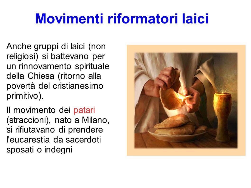 Movimenti riformatori laici Anche gruppi di laici (non religiosi) si battevano per un rinnovamento spirituale della Chiesa (ritorno alla povertà del c