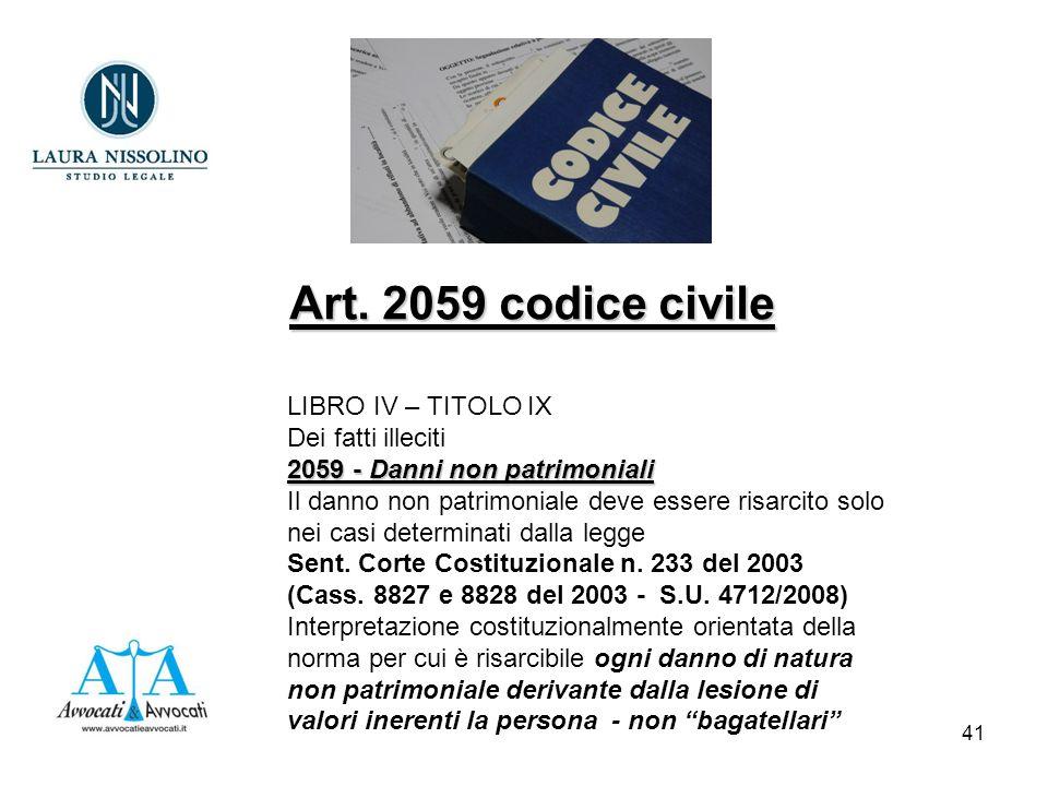 41 LIBRO IV – TITOLO IX Dei fatti illeciti 2059 - Danni non patrimoniali Il danno non patrimoniale deve essere risarcito solo nei casi determinati dalla legge Sent.