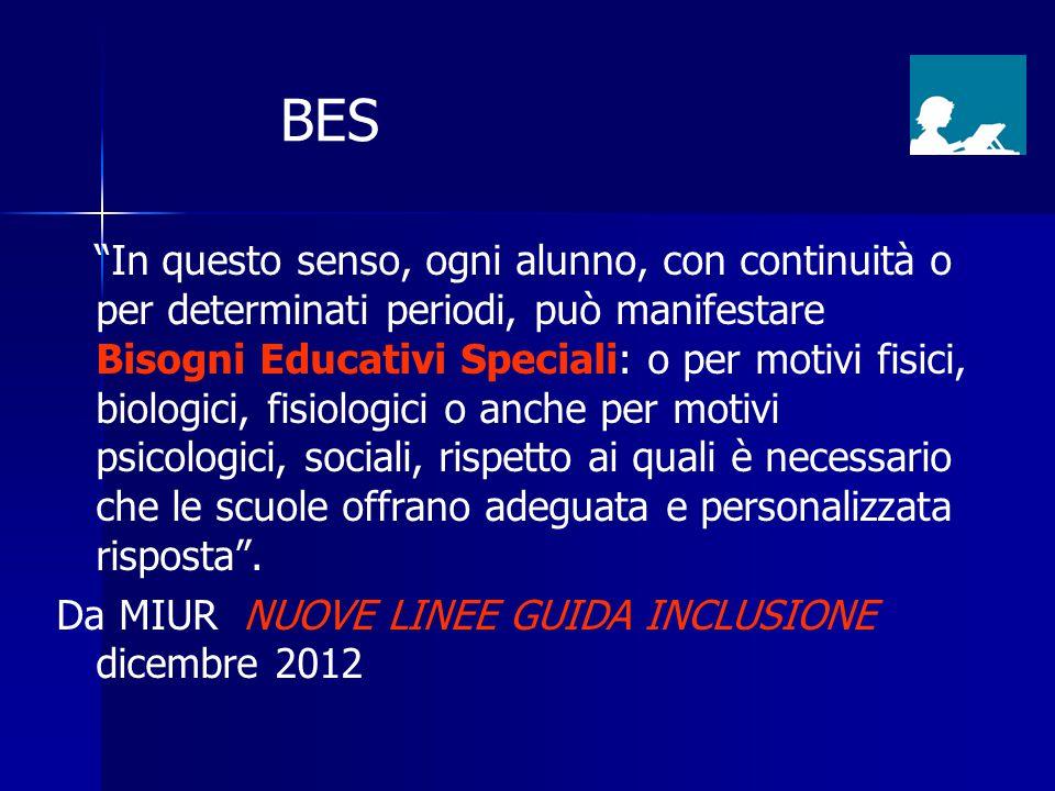 """BES """"In questo senso, ogni alunno, con continuità o per determinati periodi, può manifestare Bisogni Educativi Speciali: o per motivi fisici, biologic"""
