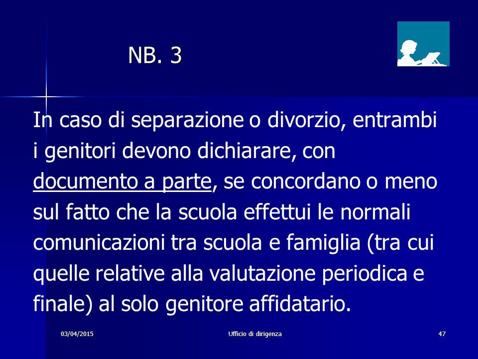 03/04/2015Ufficio di dirigenza47 NB. 3 NB. 3 In caso di separazione o divorzio, entrambi i genitori devono dichiarare, con documento a parte, se conco