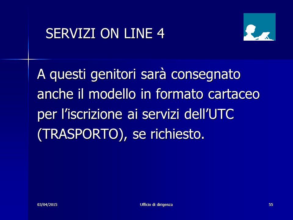 03/04/2015Ufficio di dirigenza55 SERVIZI ON LINE 4 SERVIZI ON LINE 4 A questi genitori sarà consegnato anche il modello in formato cartaceo per l'iscr