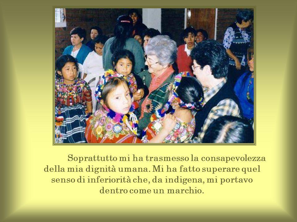 La mia cultura indigena e l'educazione familiare mi avevano abituata ad atteggiamenti piuttosto chiusi e duri, tanto da allontanare chi stava accanto a me.