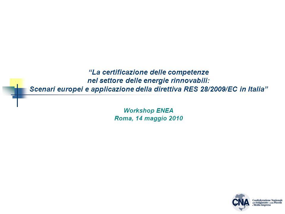 La certificazione delle competenze nel settore delle energie rinnovabili: Scenari europei e applicazione della direttiva RES 28/2009/EC in Italia Workshop ENEA Roma, 14 maggio 2010
