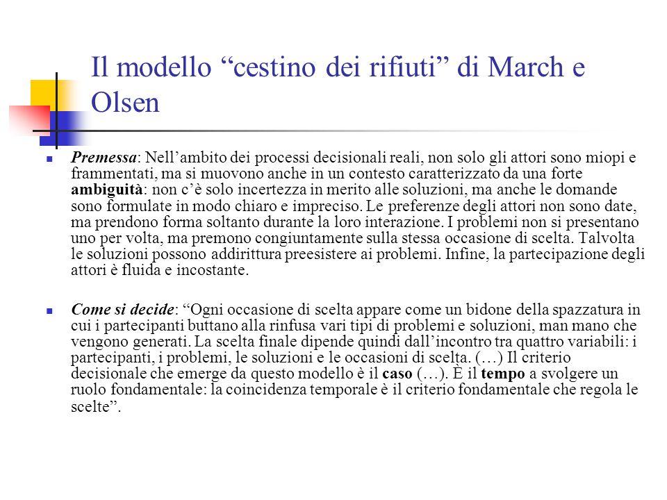 """Il modello """"cestino dei rifiuti"""" di March e Olsen Premessa: Nell'ambito dei processi decisionali reali, non solo gli attori sono miopi e frammentati,"""