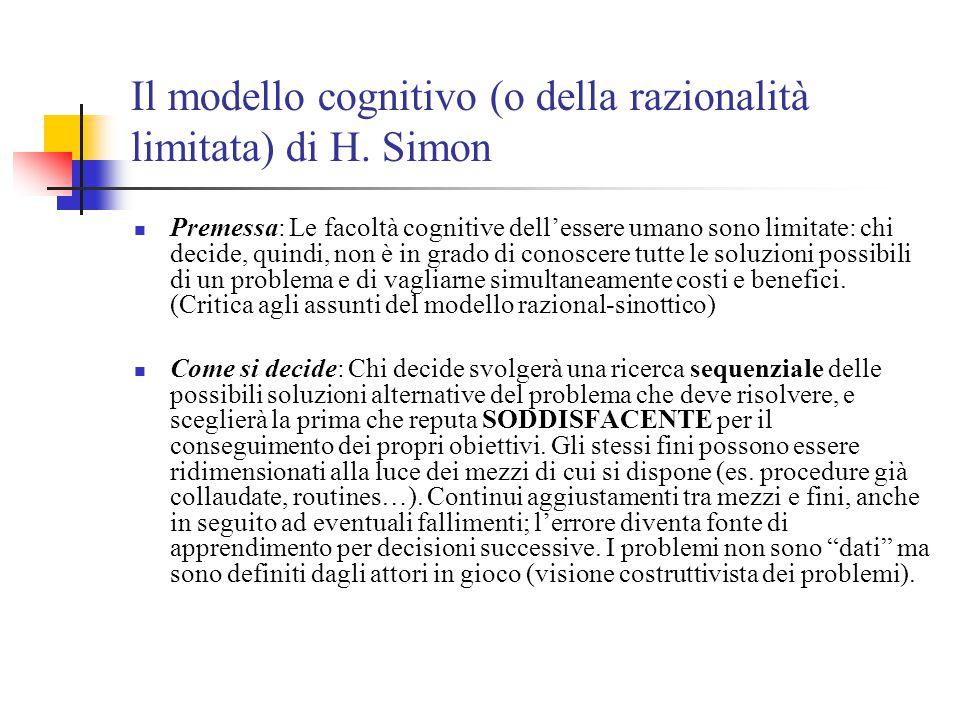 Il modello cognitivo (o della razionalità limitata) di H. Simon Premessa: Le facoltà cognitive dell'essere umano sono limitate: chi decide, quindi, no
