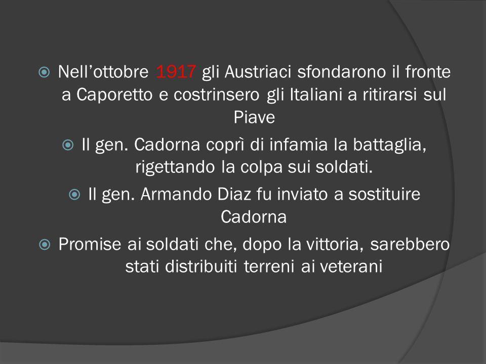  Nell'ottobre 1917 gli Austriaci sfondarono il fronte a Caporetto e costrinsero gli Italiani a ritirarsi sul Piave  Il gen. Cadorna coprì di infamia