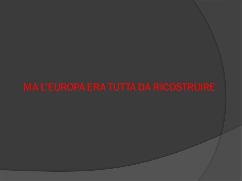 MA L'EUROPA ERA TUTTA DA RICOSTRUIRE