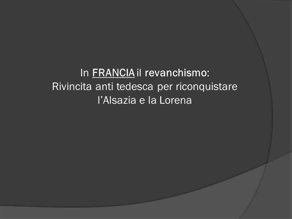 In FRANCIA il revanchismo: Rivincita anti tedesca per riconquistare l'Alsazia e la Lorena